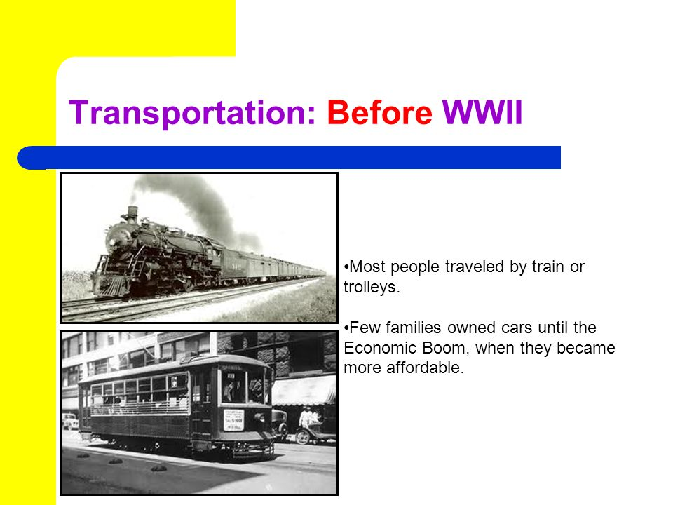 Transportation: Before WWII Most people traveled by train or trolleys.