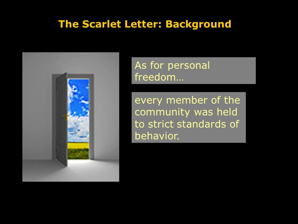 The Scarlet Letter: Background As for personal freedom… every member of the community was held to strict standards of behavior.