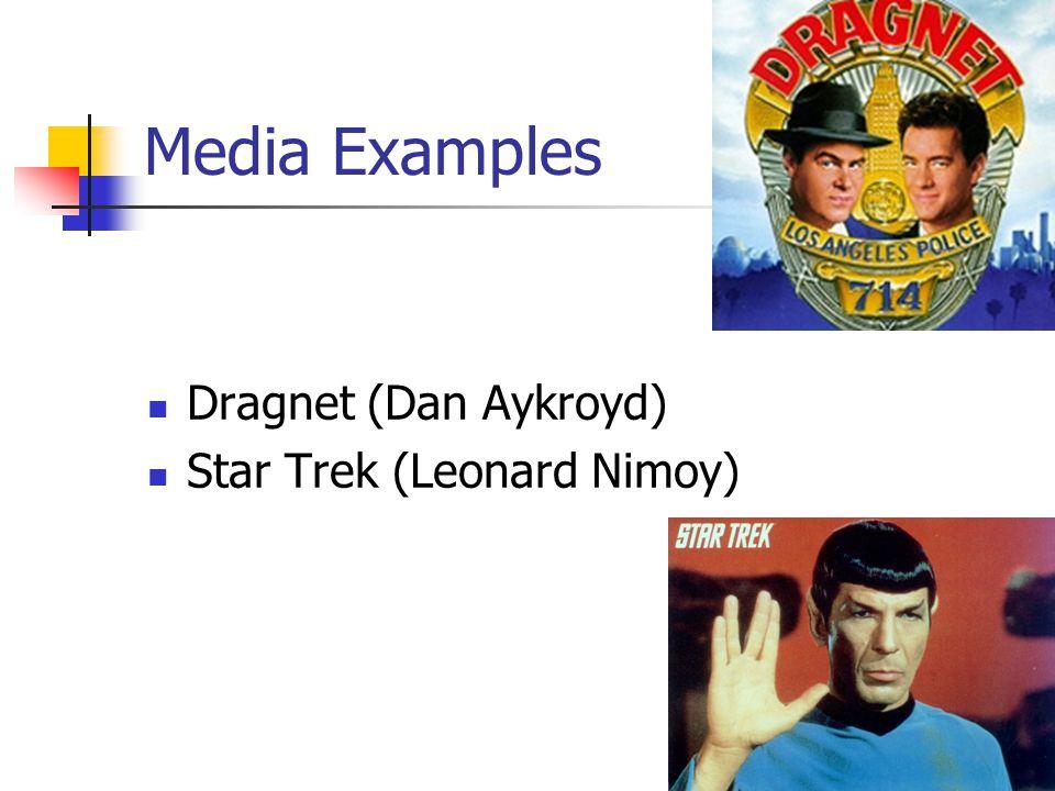 Media Examples Dragnet (Dan Aykroyd) Star Trek (Leonard Nimoy)