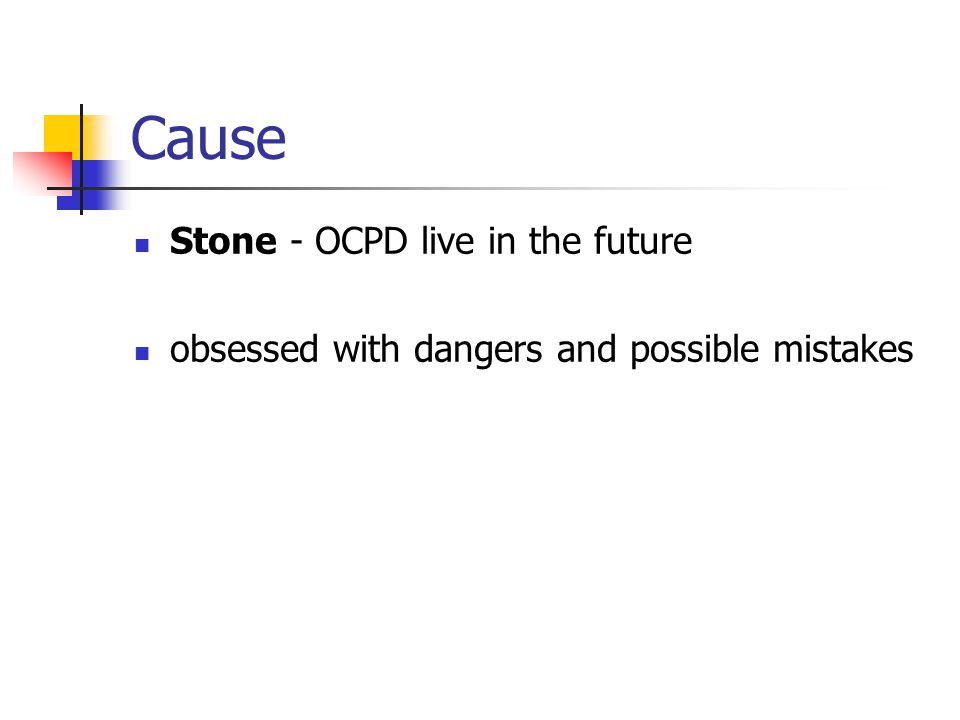 Cause Stone - OCPD live in the future obsessed with dangers and possible mistakes