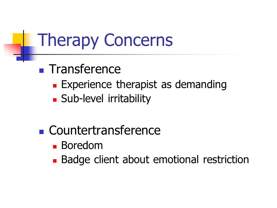 Therapy Concerns Transference Experience therapist as demanding Sub-level irritability Countertransference Boredom Badge client about emotional restriction