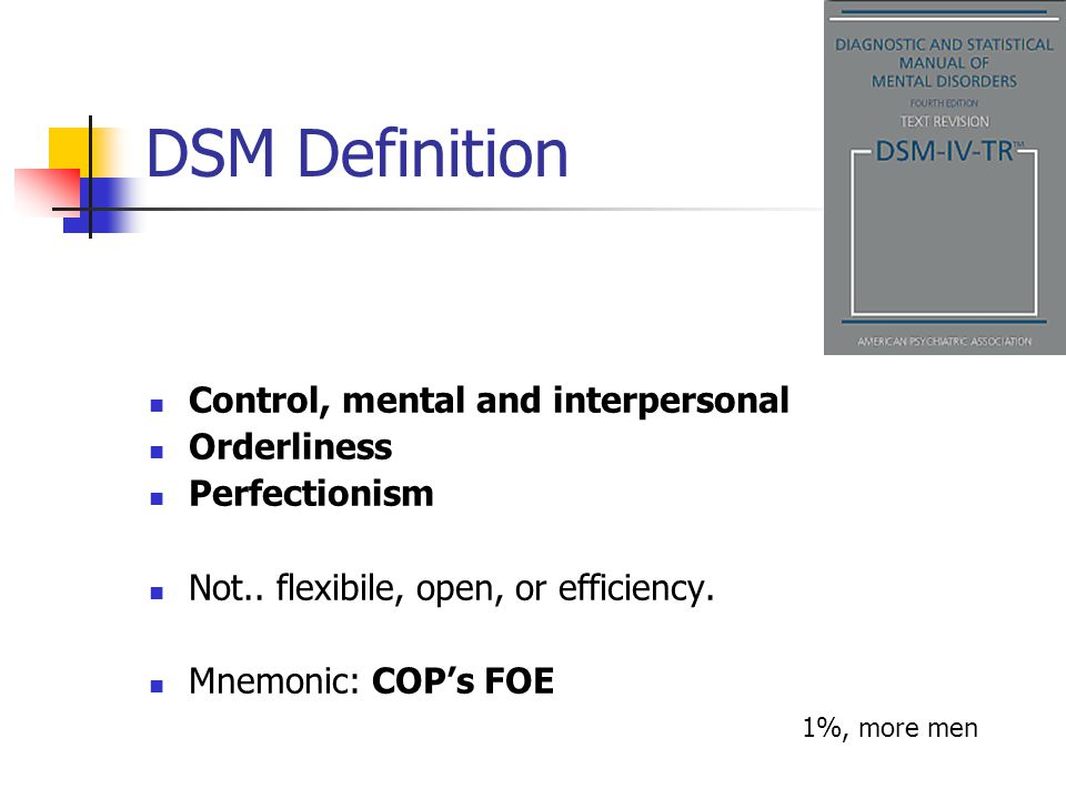 DSM Definition Control, mental and interpersonal Orderliness Perfectionism Not..