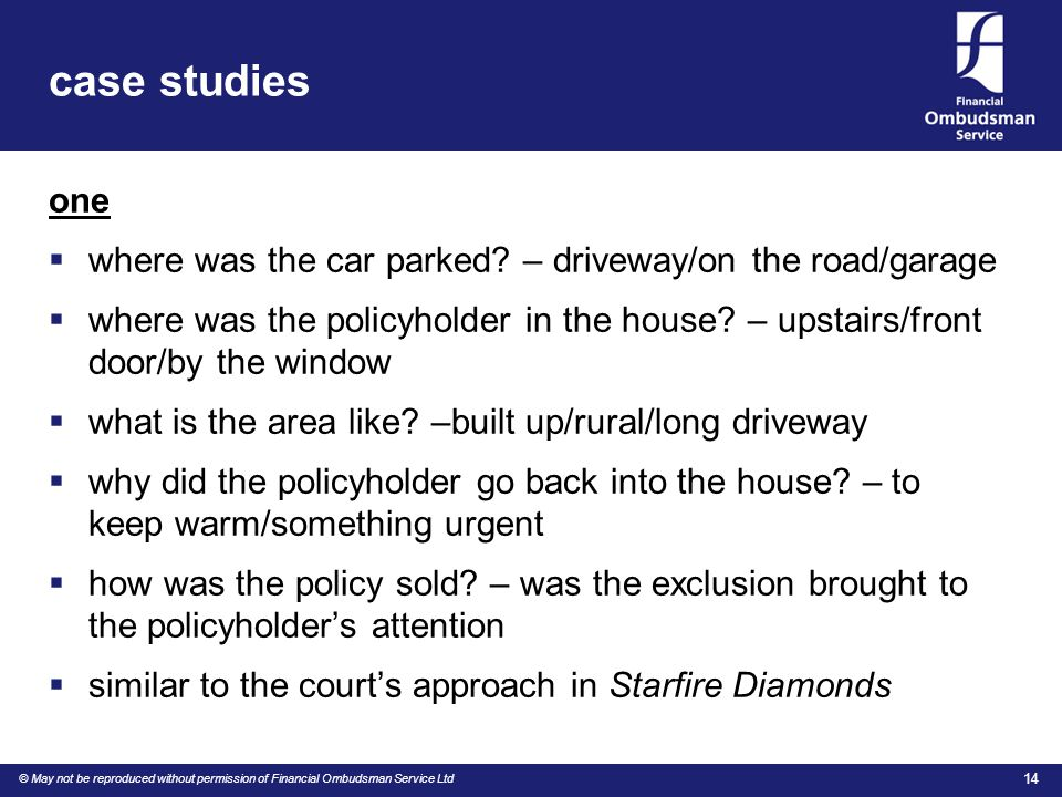 © May not be reproduced without permission of Financial Ombudsman Service Ltd 14 case studies one  where was the car parked.