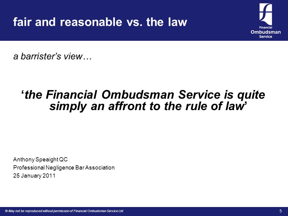 © May not be reproduced without permission of Financial Ombudsman Service Ltd 5 fair and reasonable vs.
