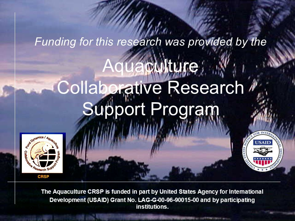 Funding for this research was provided by the Aquaculture Collaborative Research Support Program The Aquaculture CRSP is funded in part by United States Agency for International Development (USAID) Grant No.