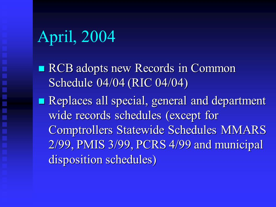 RIC 04/04, cont… Classifies electronic records based on their content, not media (example: prior email rule deleted) Classifies electronic records based on their content, not media (example: prior email rule deleted) Addresses new generation of electronic records Addresses new generation of electronic records