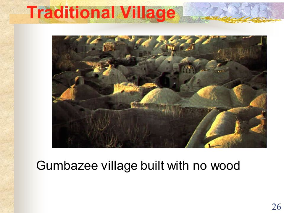 26 Traditional Village Gumbazee village built with no wood