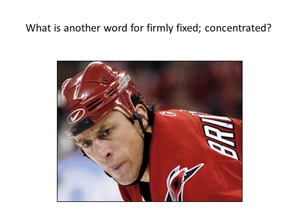 What is another word for firmly fixed; concentrated?