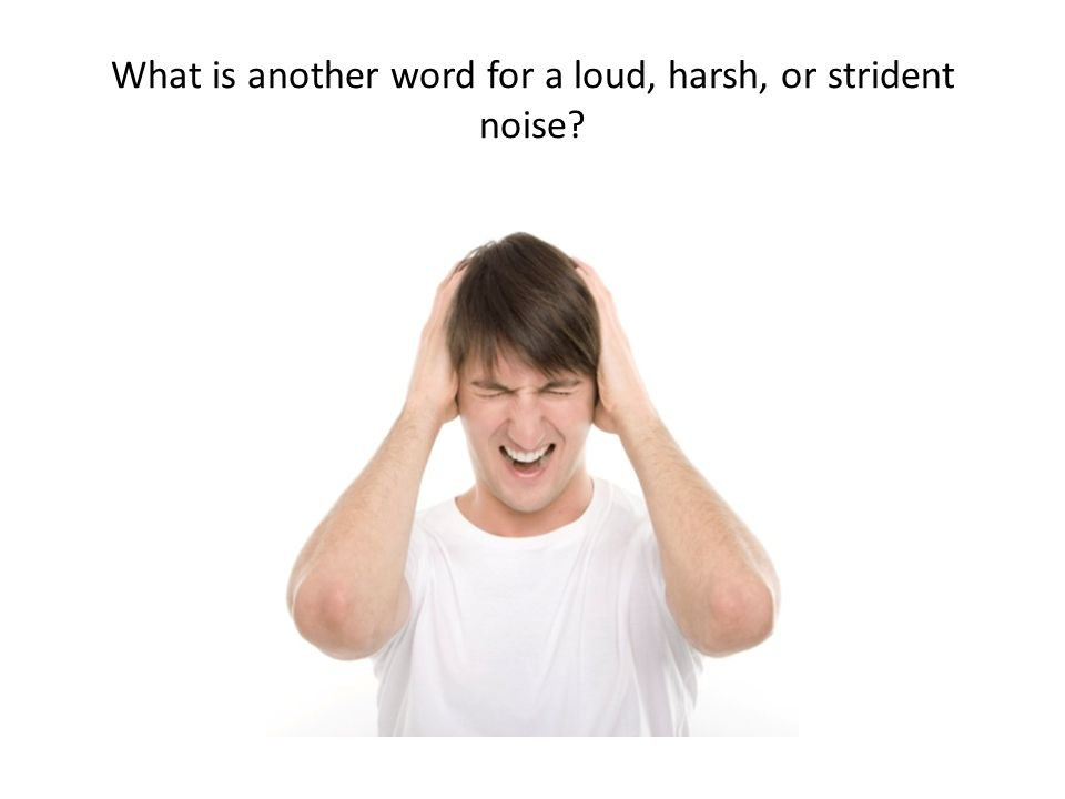 What is another word for a loud, harsh, or strident noise?
