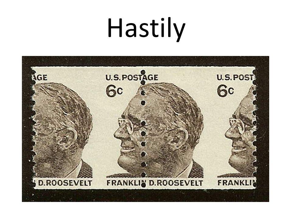 Hastily
