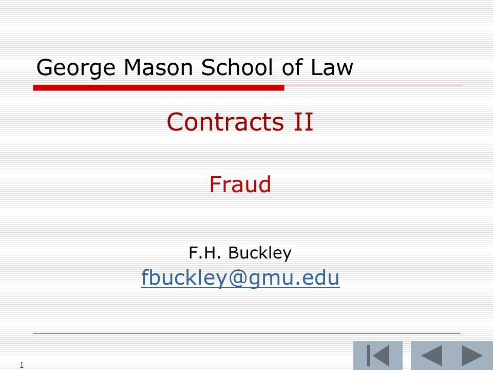 1 George Mason School of Law Contracts II Fraud F.H. Buckley fbuckley@gmu.edu