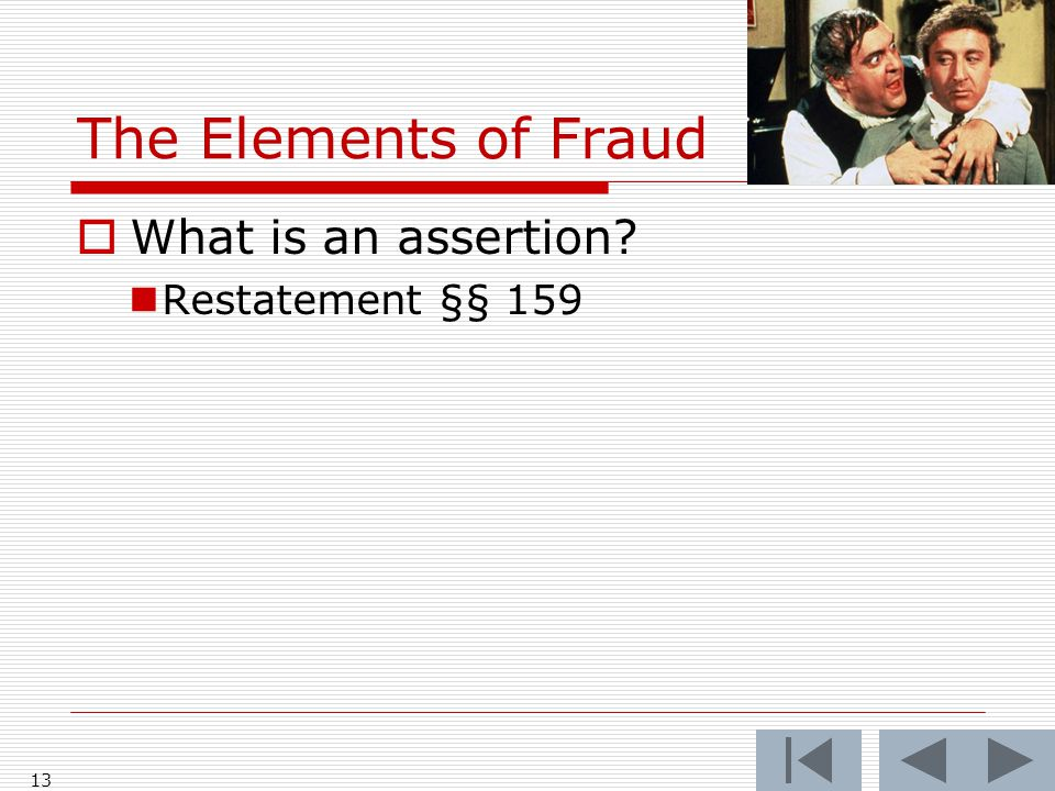 The Elements of Fraud  What is an assertion? Restatement §§ 159 13