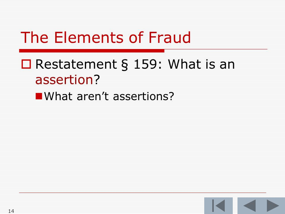 The Elements of Fraud  Restatement § 159: What is an assertion What aren't assertions 14