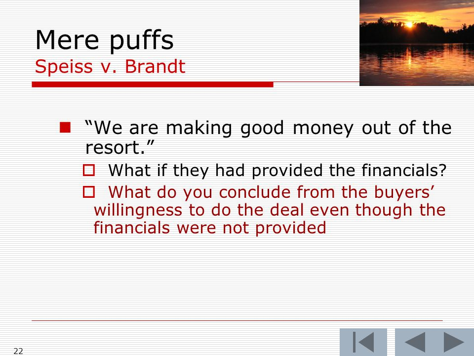 """Mere puffs Speiss v. Brandt 22 """"We are making good money out of the resort.""""  What if they had provided the financials?  What do you conclude from t"""