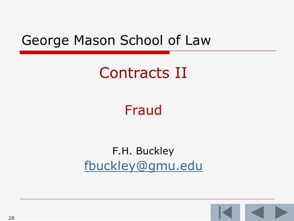 28 George Mason School of Law Contracts II Fraud F.H. Buckley fbuckley@gmu.edu