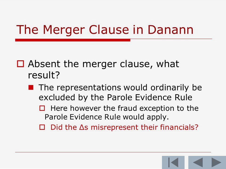 The Merger Clause in Danann  Absent the merger clause, what result? The representations would ordinarily be excluded by the Parole Evidence Rule  He