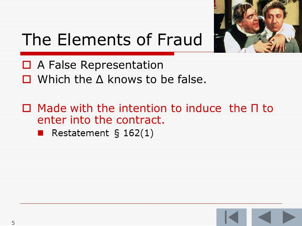 The Elements of Fraud  A False Representation  Which the Δ knows to be false.