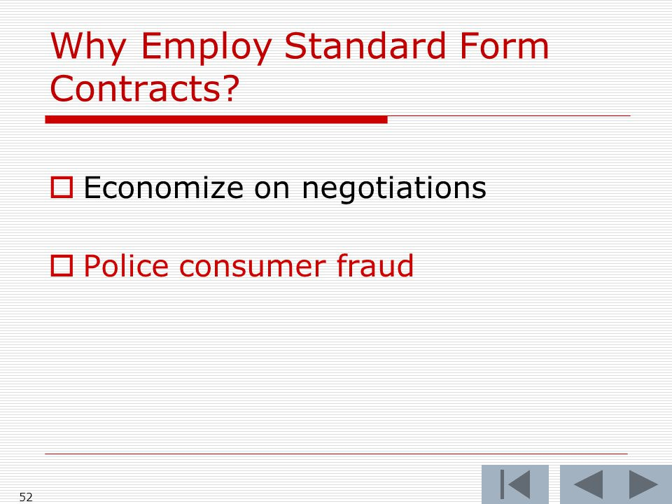 Why Employ Standard Form Contracts  Economize on negotiations  Police consumer fraud 52