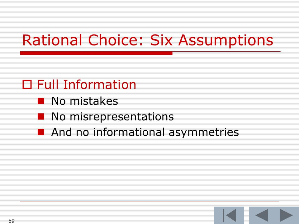 59 Rational Choice: Six Assumptions  Full Information No mistakes No misrepresentations And no informational asymmetries