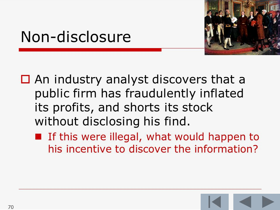 Non-disclosure  An industry analyst discovers that a public firm has fraudulently inflated its profits, and shorts its stock without disclosing his find.