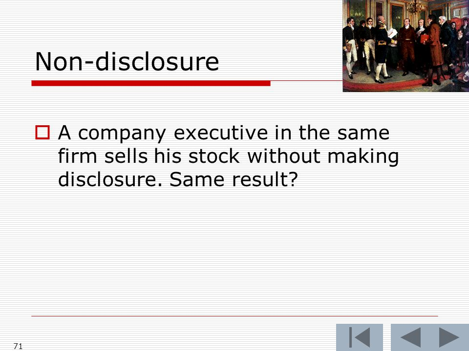 Non-disclosure  A company executive in the same firm sells his stock without making disclosure.