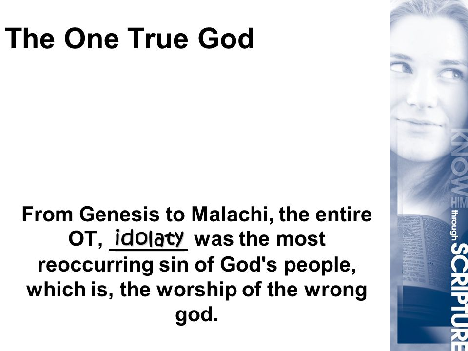 idolaty From Genesis to Malachi, the entire OT, idolaty was the most reoccurring sin of God's people, which is, the worship of the wrong god.