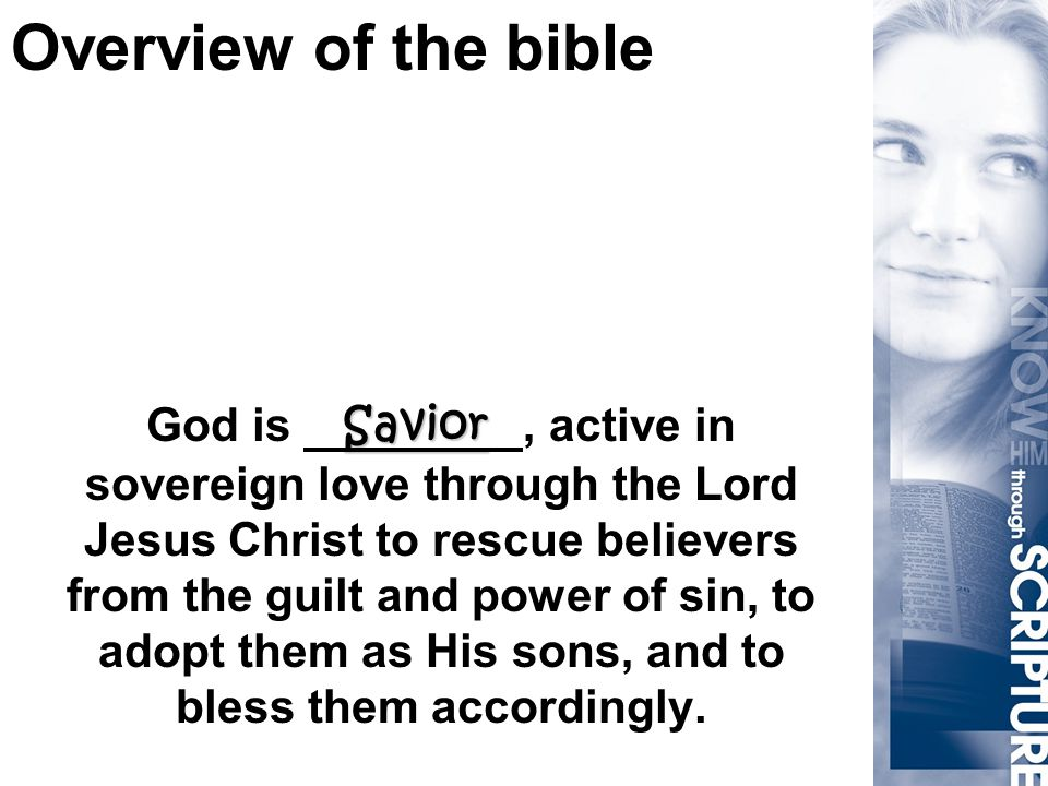 Overview of the bible Savior God is Savior, active in sovereign love through the Lord Jesus Christ to rescue believers from the guilt and power of sin