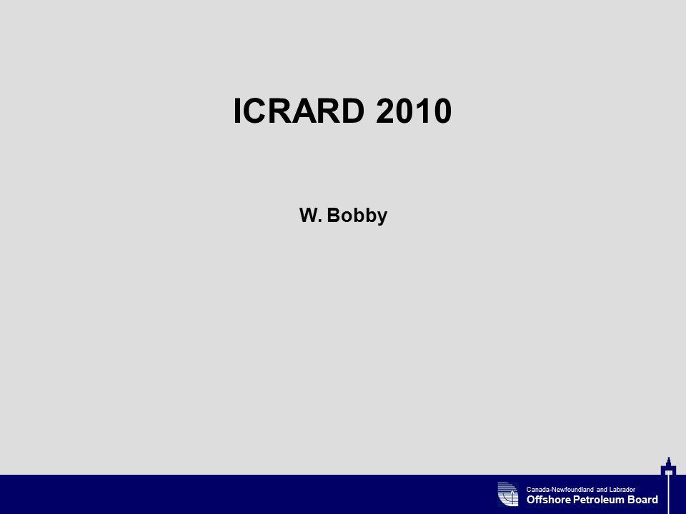 Canada-Newfoundland and Labrador Offshore Petroleum Board ICRARD 2010 W. Bobby