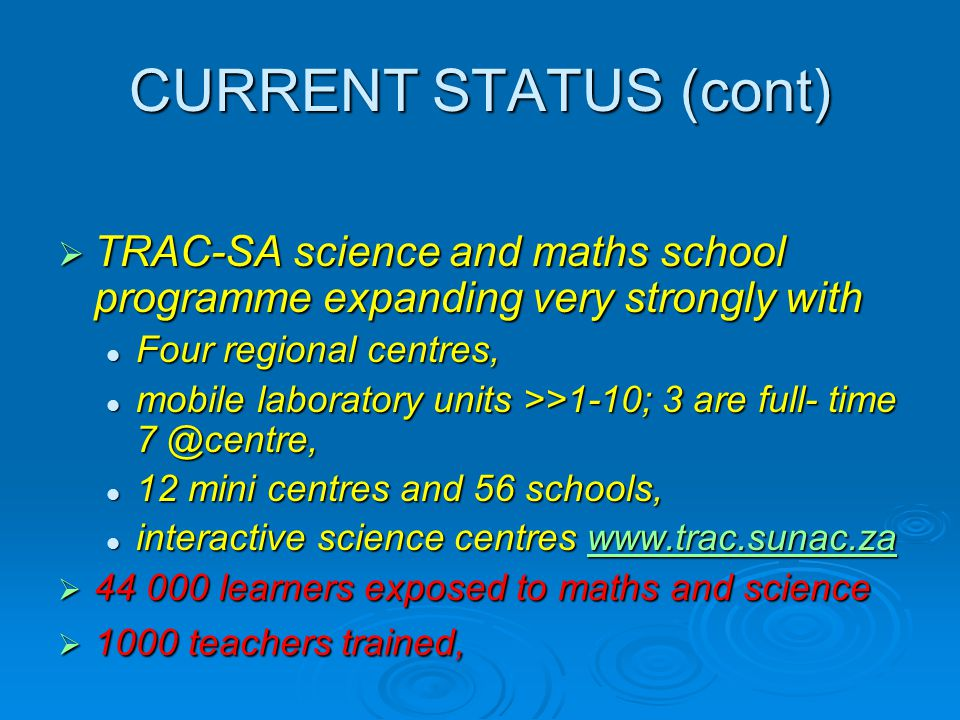 CURRENT STATUS (cont)  TRAC-SA science and maths school programme expanding very strongly with Four regional centres, Four regional centres, mobile l