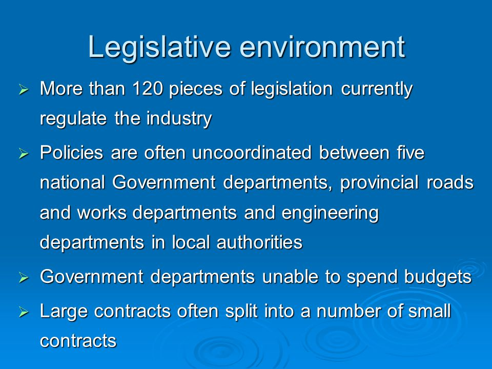 Legislative environment  More than 120 pieces of legislation currently regulate the industry  Policies are often uncoordinated between five national