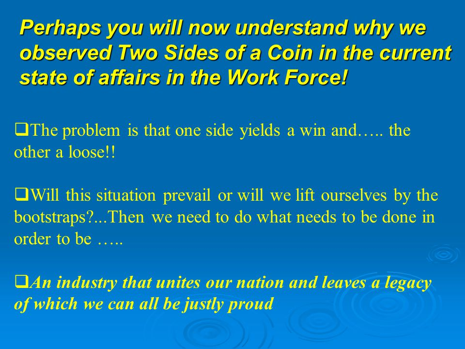 Perhaps you will now understand why we observed Two Sides of a Coin in the current state of affairs in the Work Force.
