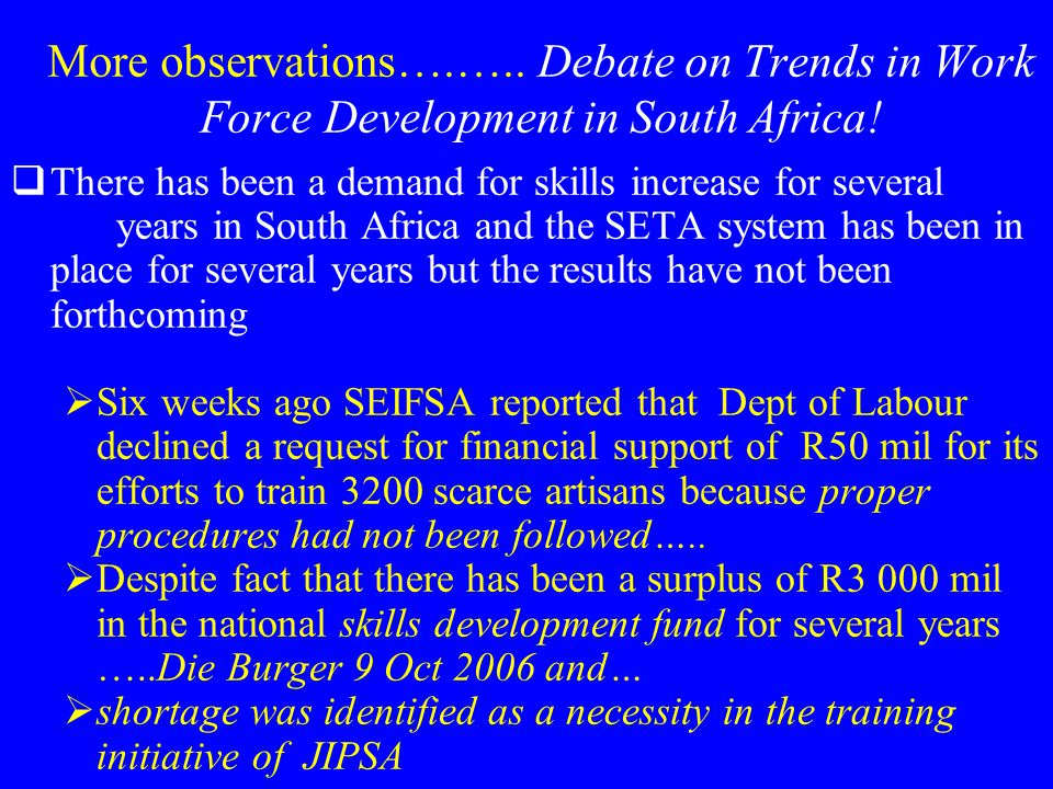 More observations….….. Debate on Trends in Work Force Development in South Africa!  There has been a demand for skills increase for several years in