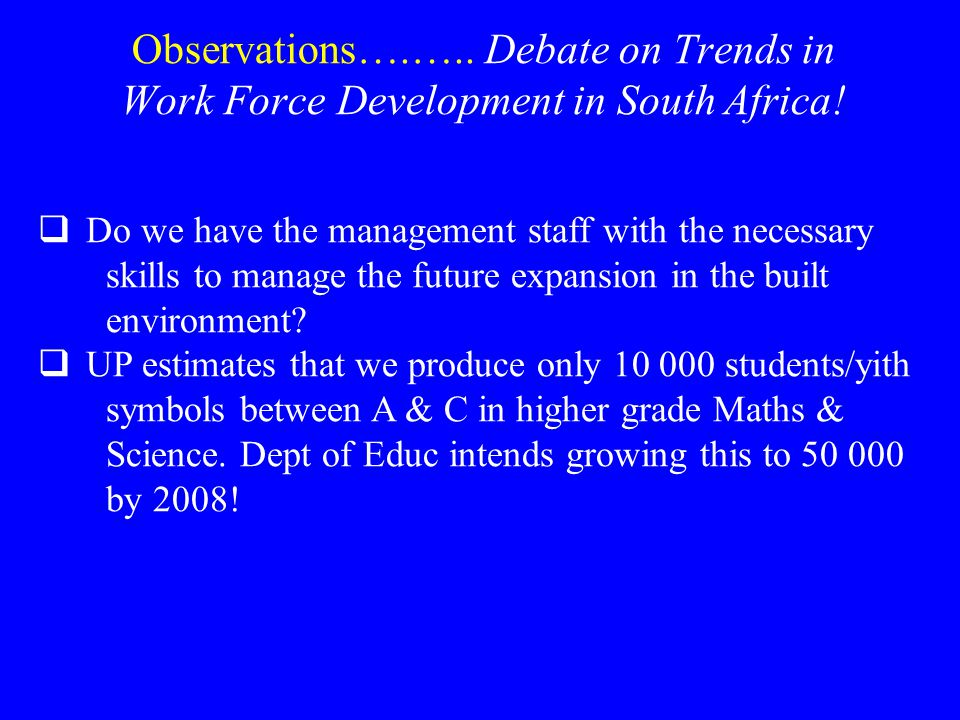 Observations….….. Debate on Trends in Work Force Development in South Africa!  Do we have the management staff with the necessary skills to manage th