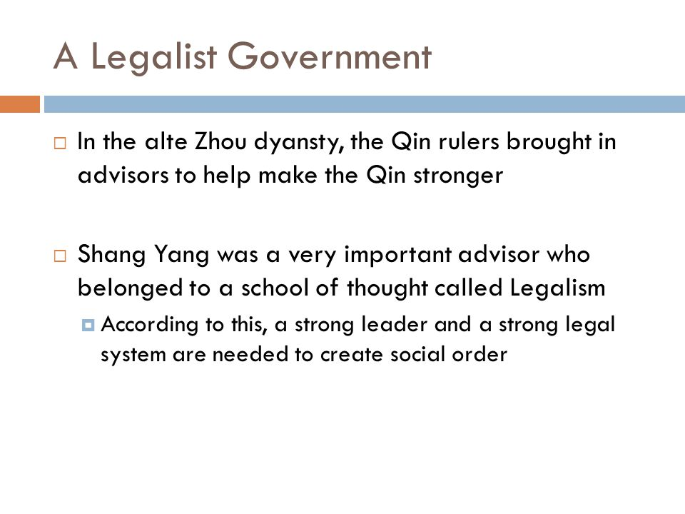 A Legalist Government  In the alte Zhou dyansty, the Qin rulers brought in advisors to help make the Qin stronger  Shang Yang was a very important a