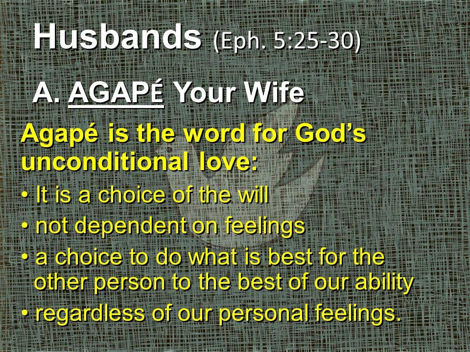 Husbands (Eph. 5:25-30) A. AGAP É Your Wife Husbands (Eph.