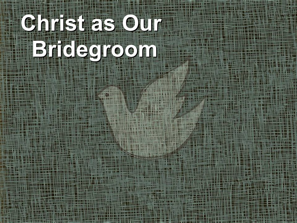 Christ as Our Bridegroom