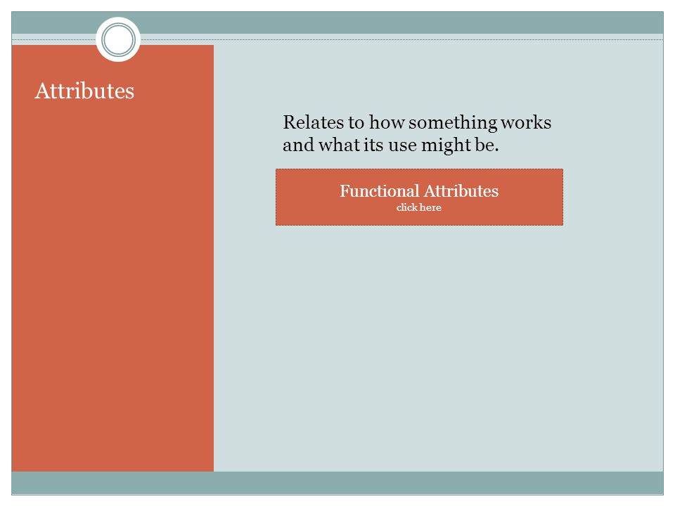Attributes Relates to how something works and what its use might be.