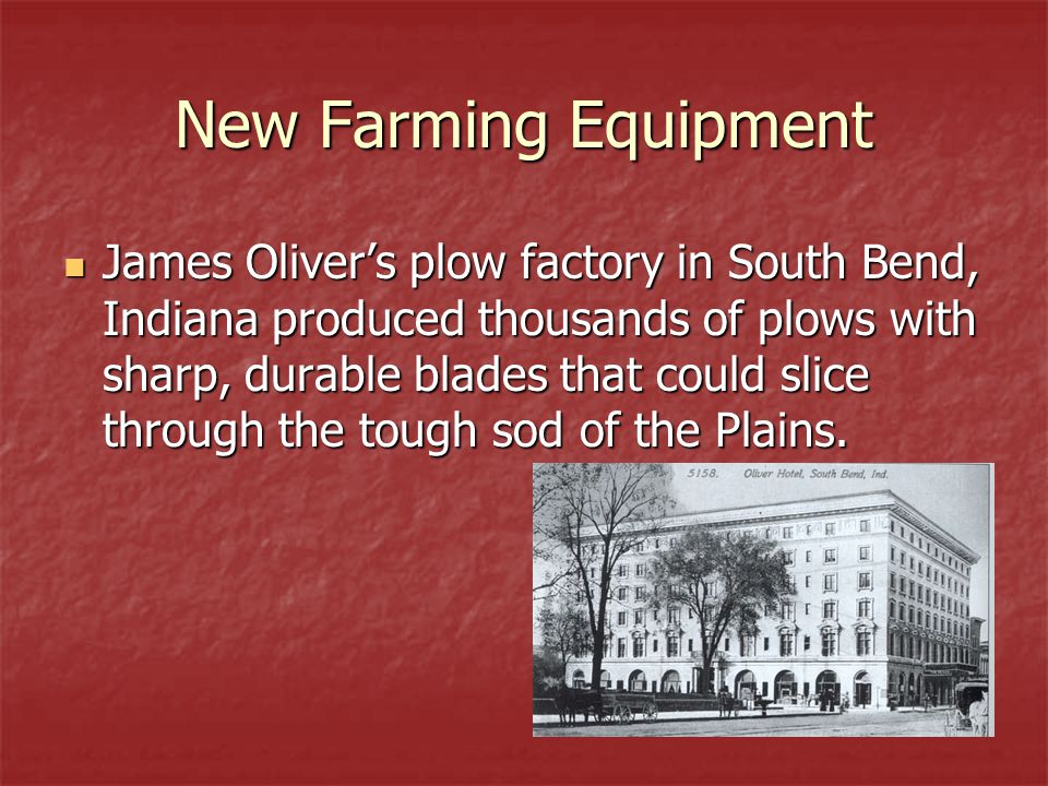 New Farming Equipment James Oliver's plow factory in South Bend, Indiana produced thousands of plows with sharp, durable blades that could slice throu