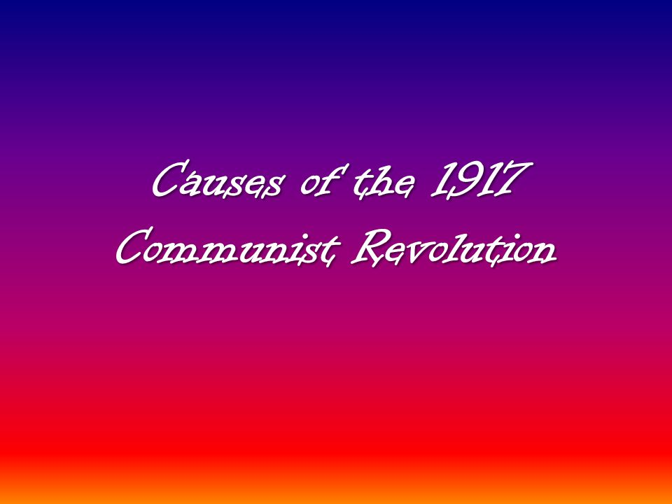 Causes of the 1917 Communist Revolution