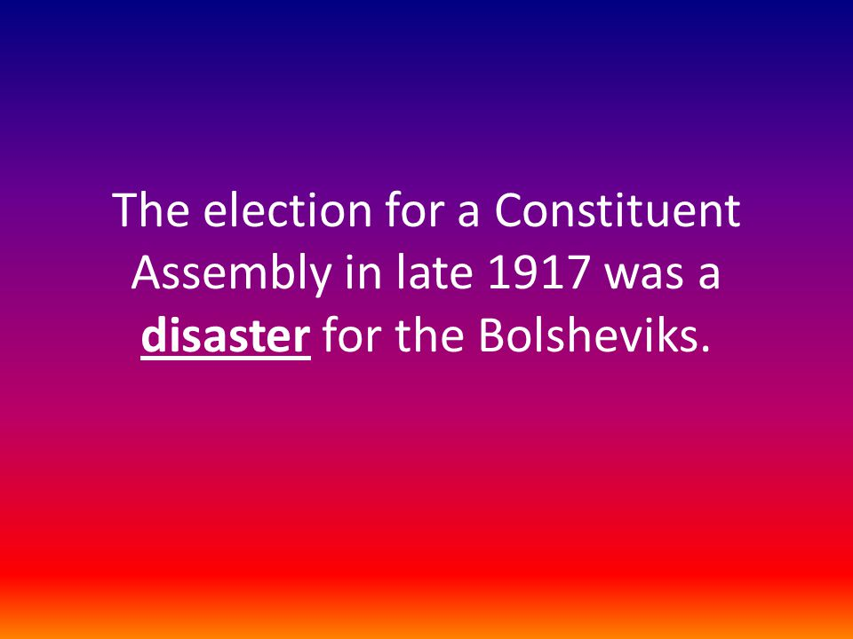 The election for a Constituent Assembly in late 1917 was a disaster for the Bolsheviks.