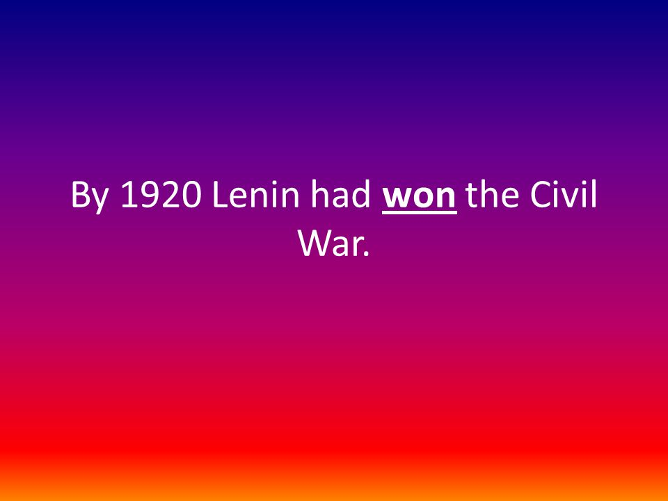 By 1920 Lenin had won the Civil War.