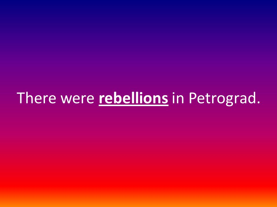 There were rebellions in Petrograd.