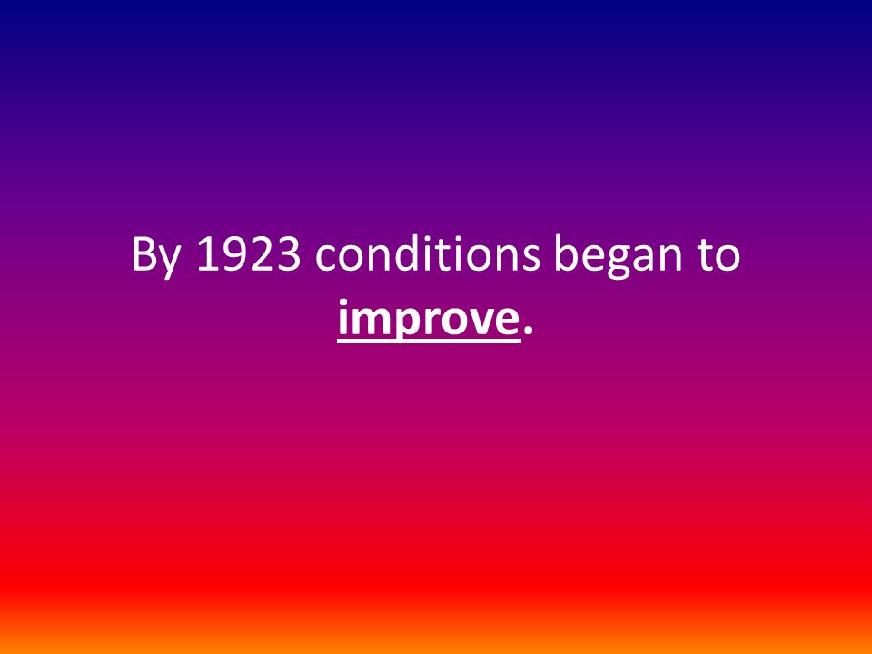 By 1923 conditions began to improve.
