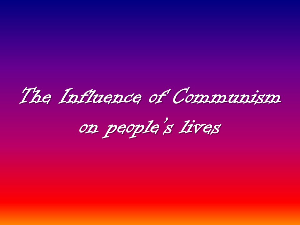 The Influence of Communism on people's lives