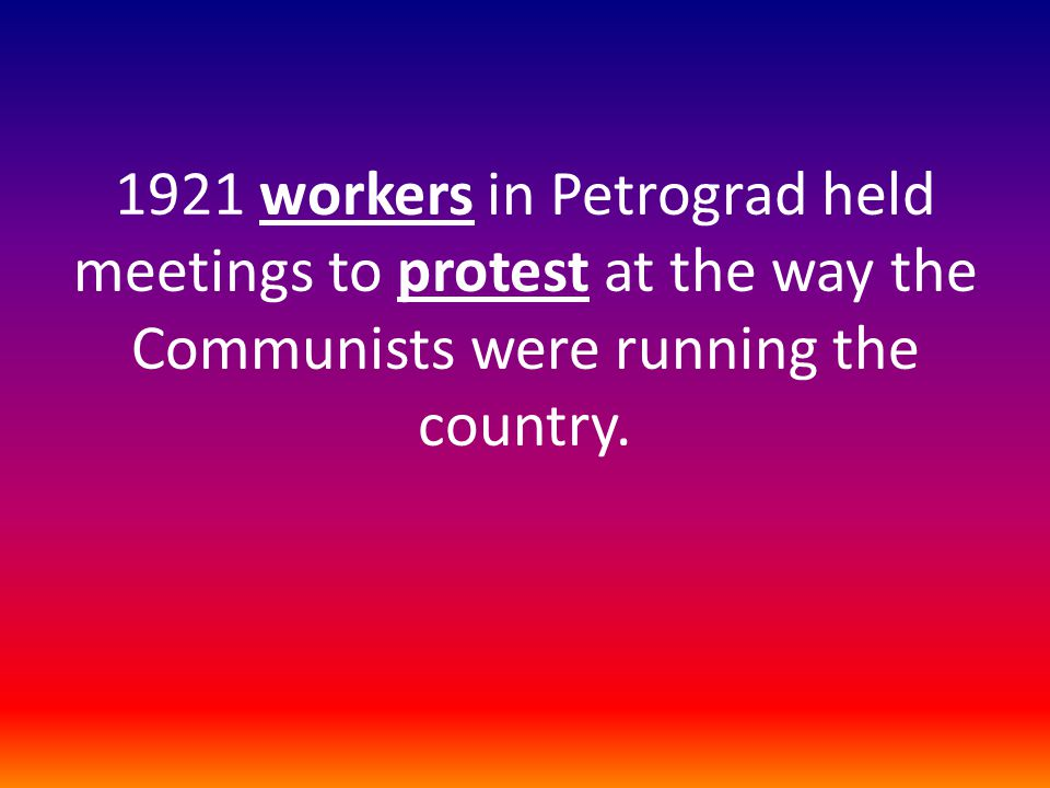 1921 workers in Petrograd held meetings to protest at the way the Communists were running the country.