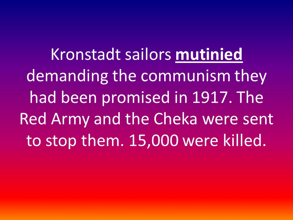 Kronstadt sailors mutinied demanding the communism they had been promised in 1917.