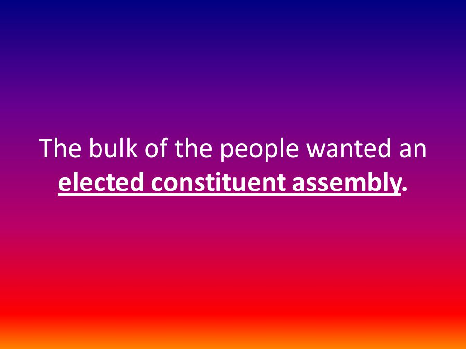 The bulk of the people wanted an elected constituent assembly.