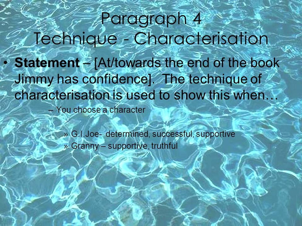 Paragraph 4 Technique - Characterisation Statement – [At/towards the end of the book Jimmy has confidence]. The technique of characterisation is used