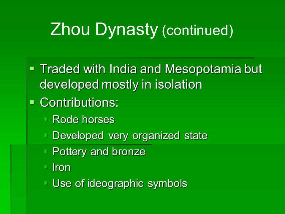  Complex language and writing system 1,000 characters  Developed three major philosophies to explain the nature of humans and the universe  Confucianism, Daoism, and Legalism Zhou Dynasty (continued)