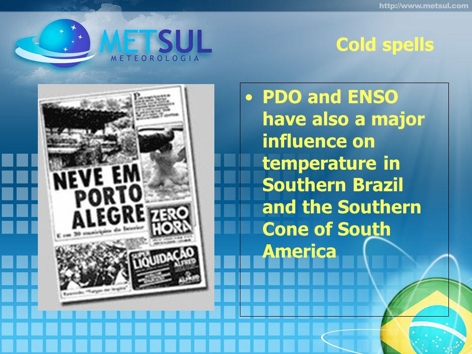 Cold spells PDO and ENSO have also a major influence on temperature in Southern Brazil and the Southern Cone of South America
